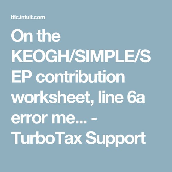 On the KEOGH/SIMPLE/SEP contribution worksheet, line 6a error me ...
