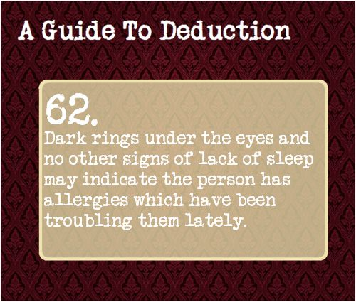 62: Dark rings under the eyes and no other signs of lack of sleep may indicate the person has allergies which have been troubling them lately.