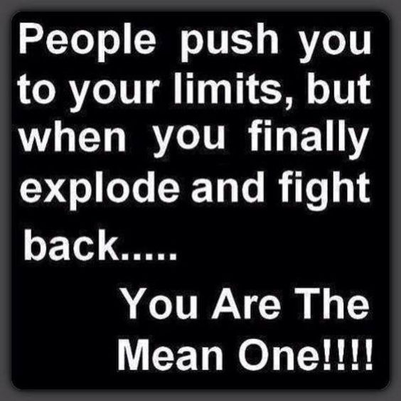 O this is sooo me.... Talk behind my back an when I stand up for myself I am the one that is being called out on it..