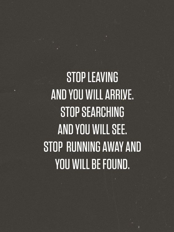 I will stop running from what I want so desperately, let the searching stop, and just stay so I can be found