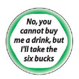 No you cannot buy me a drink, but Ill take the six bucks Refrigerator Magnet #4522m - Other / Random Refrigerator Magnets - Refrigerator Magnets