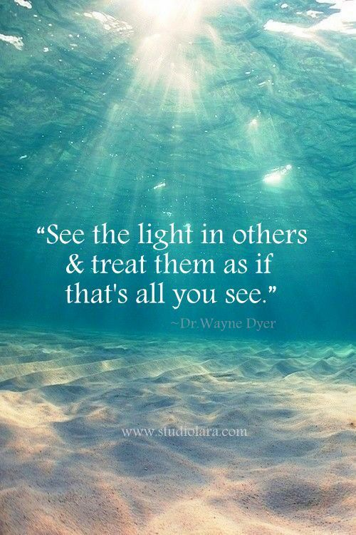 See the light in others and treat them as if that is all you see.. One who rather be the light in someones eyes and treat that someone like their vision of there life. For them, The eye's have it, and only if the vision is seen through the eye's of the beholder only!!: