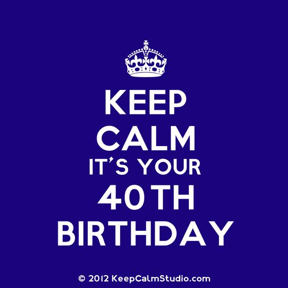 Keep Calm Gallery | Keep Calm It's Your 40th Birthday' design on t-shirt, poster, mug and ...