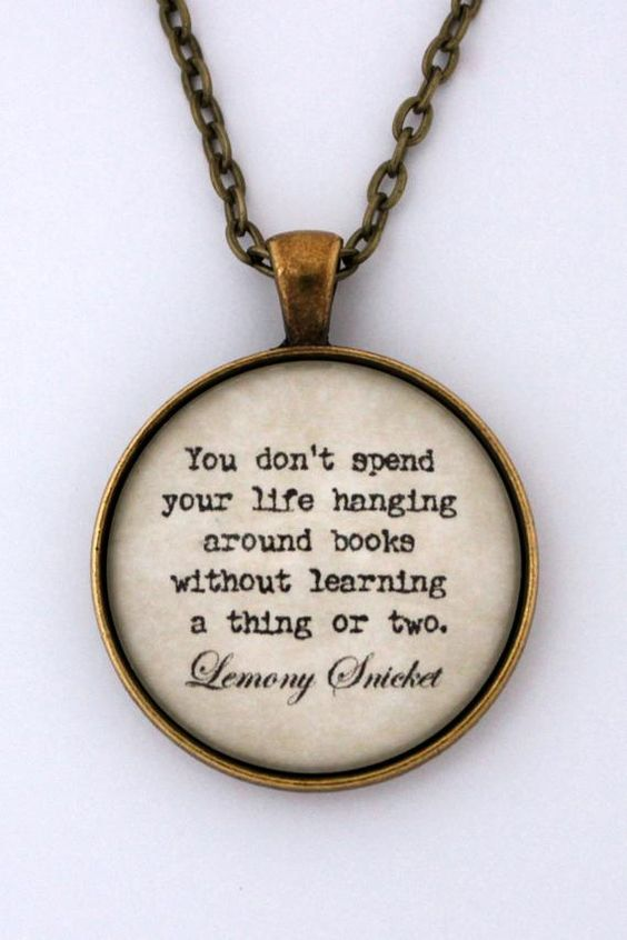 You Don't Spend Your Life Hanging Around Books Without Learning A Thing Lemony Snicket Series Of Unf
