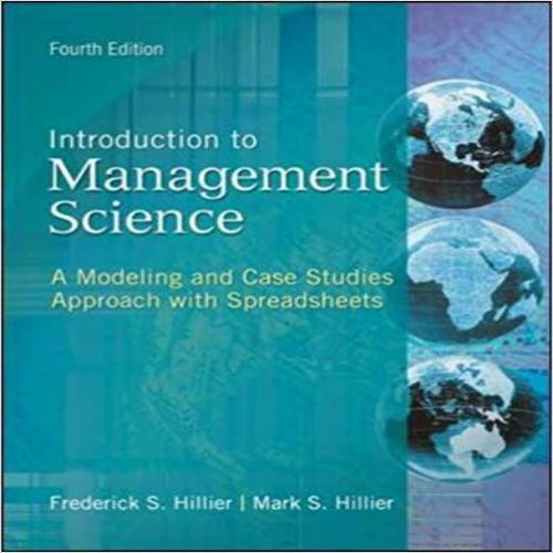 Solution Manual For Introduction To Management Science A Modeling And Case Studies Approach With Spreadsheets 4th Edition By Hillier Download Nursing Testbank Case Study Science Introduction