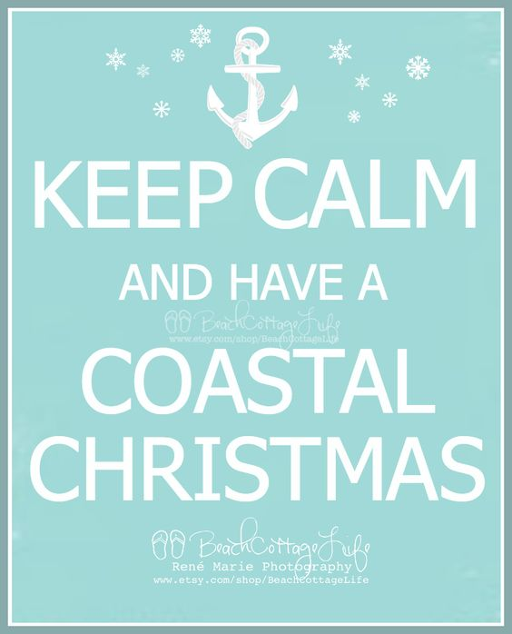 KEEP CALM and have a Coastal Christmas! It's a Beach Cottage Life www.facebook.com/BeachCottageLifePhotography
