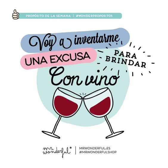 Voy a inventarme una excusa para brindar con vino.