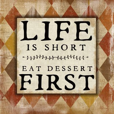 LIFE IS SHORT. EAT DESSERT FIRST