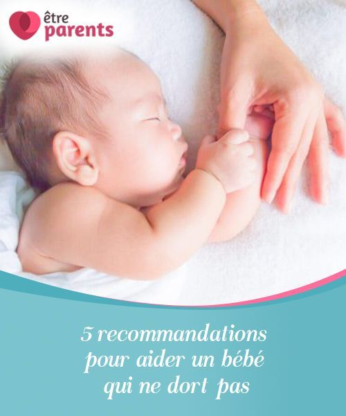 5 Recommandations Pour Aider Un Bebe Qui Ne Dort Pas Bebe Dort Bebe Et Dormir