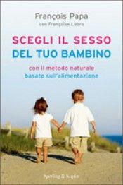 Scegli il sesso del tuo bambino  Francois Papa Francoise Labro  Sperling & Kupfer