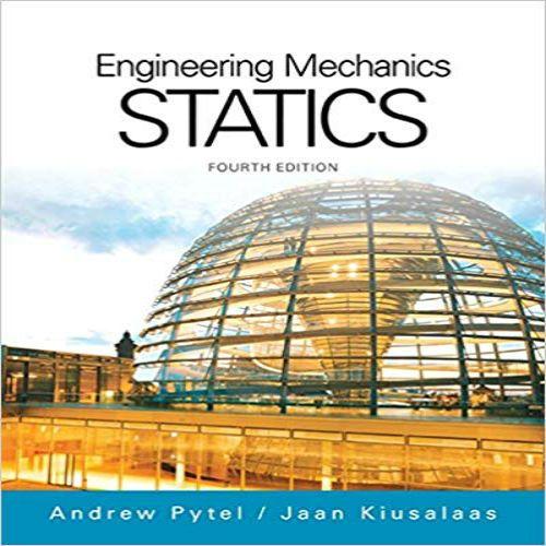 Solution Manual For Engineering Mechanics Statics 4th Edition By Andrew Pyt Engineering Mechanics Statics Mechanical Engineering Engineering Mechanics Dynamics