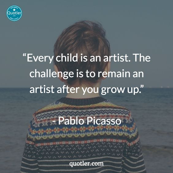 """""""Every child is an artist. The challenge is to remain an artist after you grow up.""""   - Pablo Picasso #quotes #quotler #quotesforyou #inspirationalquotes #quote #quoteoftheday"""