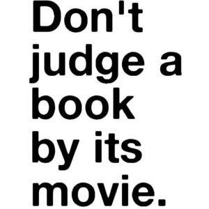 não julgue um livro pelo seu filme.