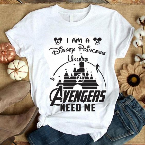 I am a Disney Princess unless Avengers need me head Mickey mouse shirt