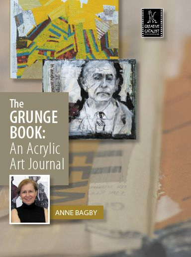 The Grunge Book: An Acrylic Art Journal by Ann Bagby | Creative Catalyst Productions
