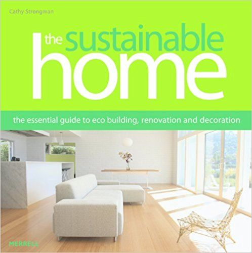 The Sustainable Home: The Essential Guide to Eco Building, Renovation and Decoration: Cathy Strongman: 9781858944302: Amazon.com: Books