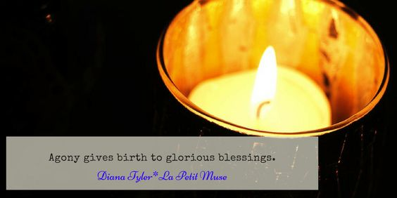 Think about it: Agony gives birth to glorious blessings.