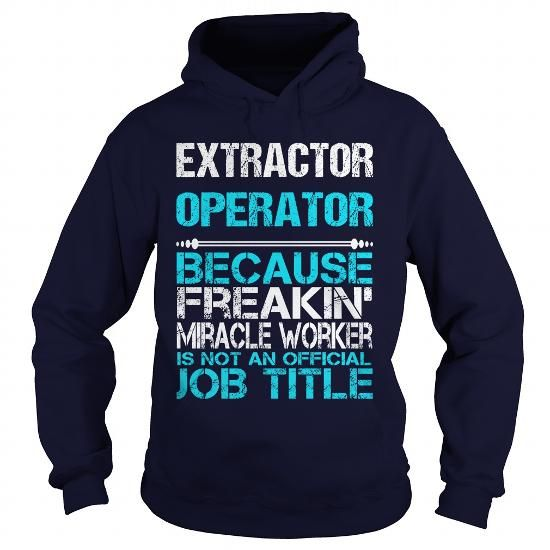 EXTRACTOR OPERATOR-FREAKIN #tumblr tee #tee cup. THE BEST  => https://www.sunfrog.com/LifeStyle/EXTRACTOR-OPERATOR-FREAKIN-Navy-Blue-Hoodie.html?68278