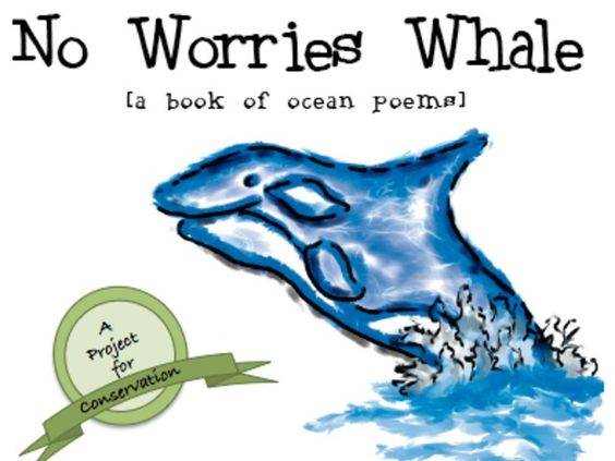 "BRAND NEW! >> A briny bonus! For only $16! ...Get a printed copy of the children's poetry book ""No Worries Whale: The Poetic Portal to Conservation"" & a PDF for your computer and tablet!!   Only 10 days left. Repin to spread the word!"