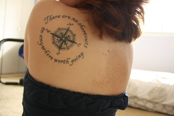 """This is my first tattoo, and it's very meaningful to me. I got the idea from a necklace my sister was wearing, which was a compass, and on the back of it I discovered the quote """"There are no shortcuts to anywhere worth going."""" It is now a tattoo that my sister and I share."""
