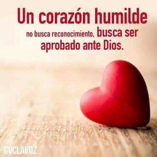 Un corazón humilde no busca reconocimiento, busca ser aprobado por Dios.