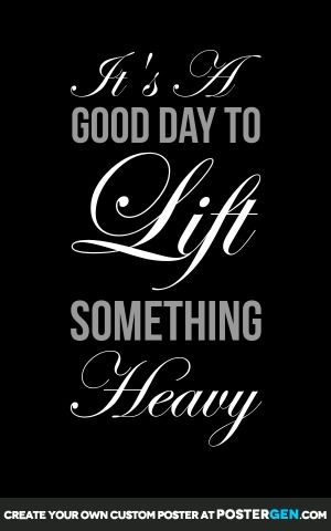It's A Good Day To Lift Something Heavy