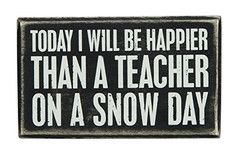 Today I Will Be Happier Than A Teacher On A Snow Day - Box Sign - 5-in - Mellow Monkey