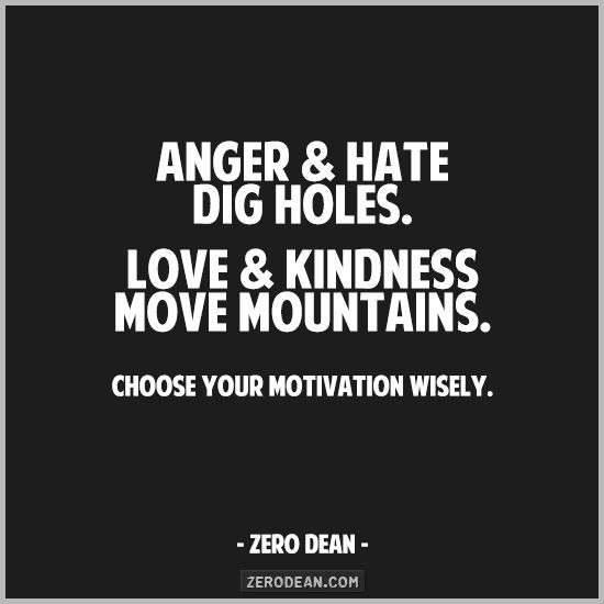 Love And Anger Quotes: Anger And Hate Dig Holes. Love And Kindness Move Mountains