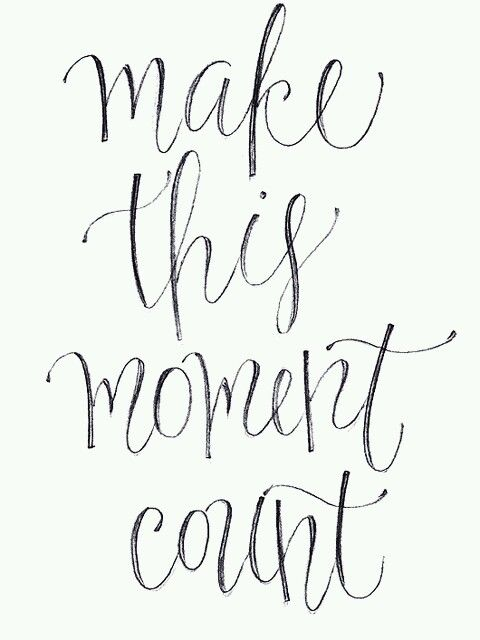 make this moment count: Idea, Tattoo Fonts, Pretty Fonts, Thought, Moment Counts, Moments Count, Wise Word
