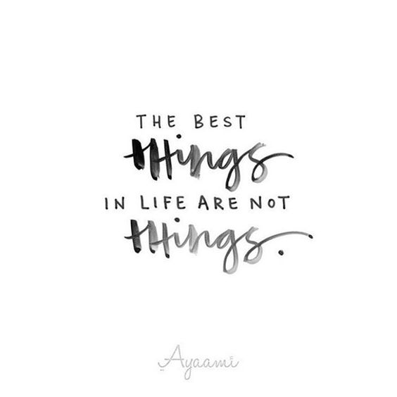 The best things in life are not things... a good reminder ...
