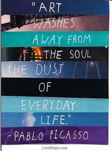 El arte limpia el alma del polvo de la rutina diaria...