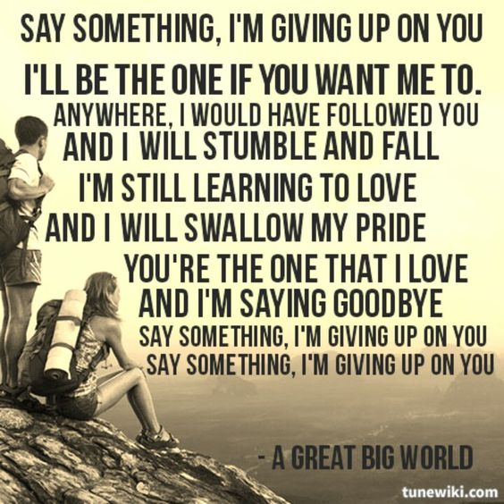 She Gave Up On You Quotes: Say Something, Songs And Giving Up On Pinterest