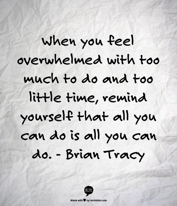 Feeling Overwhelmed With Life Quotes What To Do When You Are