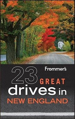 Frommer's 23 Great Drives in New England (Paperback) Kathy Arnold, Paul Wade, Paul Wade--published 2011--OUT OF PRINT but look for it at yard sales or used book stores!