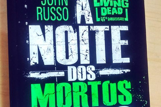 Resenha: A Noite dos Mortos Vivos - John Russo