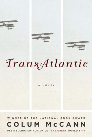 Transatlantic by Column McCann Mysterious Book Report No. 114  http://johndwainemckenna.com/?s=114