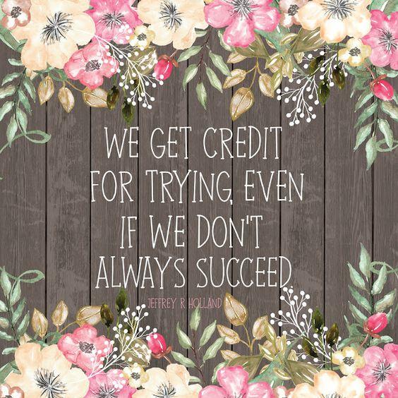 """We get credit for trying, even if we don't always succeed."" ~ Elder Holland ❤ (April 2016 General Conference) #LDSconf"