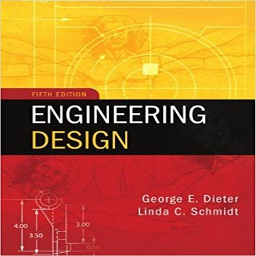 Solution Manual For Engineering Design 5th Edition By Dieter Engineering Design Mechanical Engineering Design Engineering