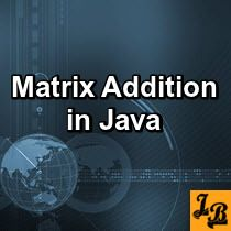 #Matrix #Addition #Program in #Java of #dynamically #sized #matrices