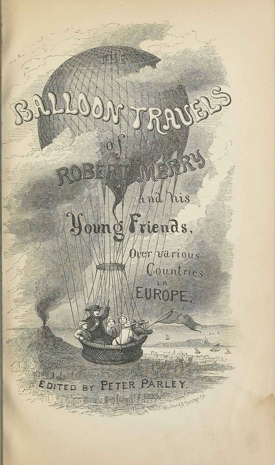 Samuel G. Goodrich, The Balloon Travels of Robert Merry and His Young Friends over Various Countries in Europe, New York, 1863
