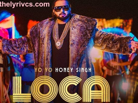 Loca Song Lyrics In 2020 Yo Yo Honey Singh Lyrics Song Lyrics
