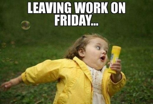 When You Leave Work On Friday And You Are So Excited For The Weekend Weekend Joy Office Fun Funny Company Em Funny Friday Memes Work Humor Friday Humor
