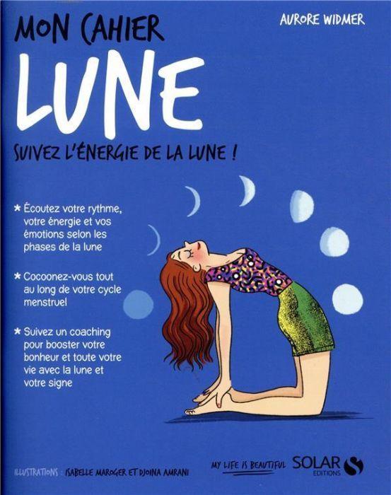 Mon Cahier Lune Suivez L Energie De La Lune Aurore Widmer Guides Pratiques De Developpement Personnel Mon Cahier Editeur Livre Lune