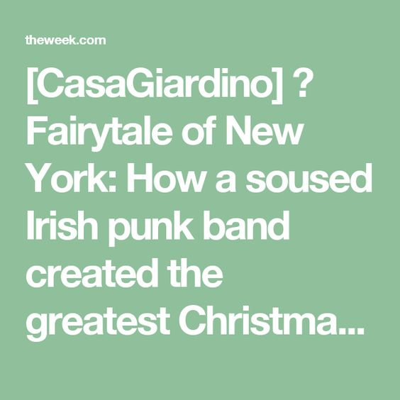 [CasaGiardino]  ♛  Fairytale of New York: How a soused Irish punk band created the greatest Christmas song of all time