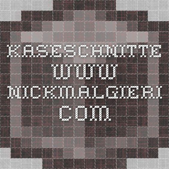 Kaseschnitte www.nickmalgieri.com