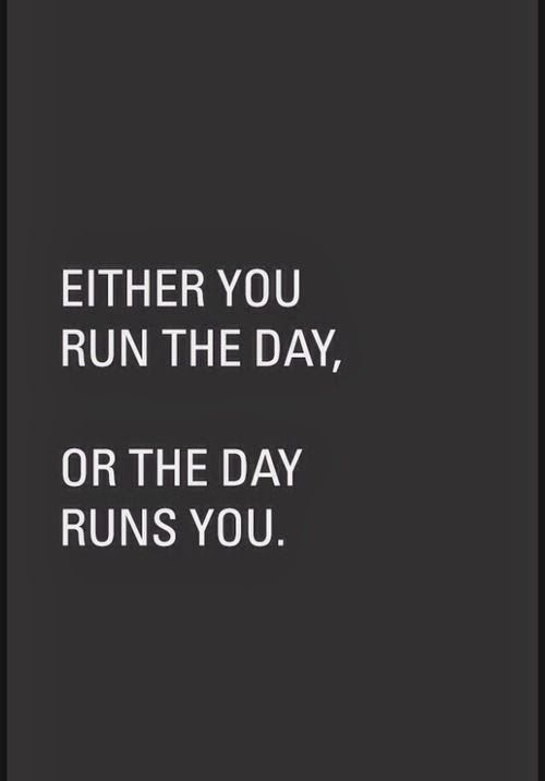 Either you run the day, or the day runs you | Inspirational Quotes