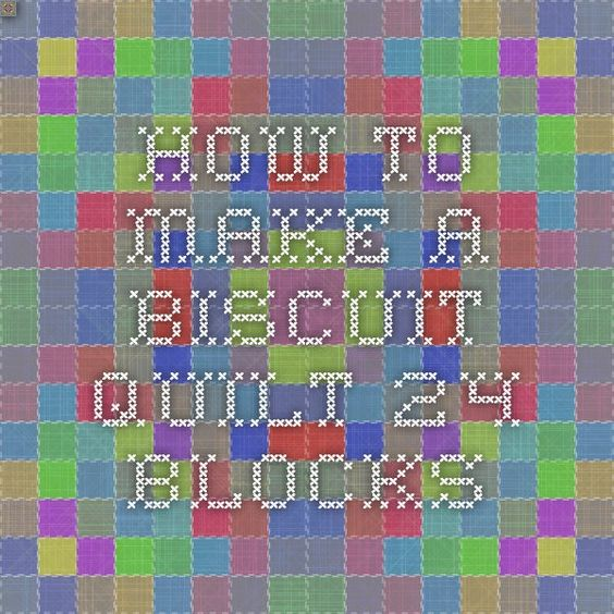 How to Make a Biscuit Quilt - 24 Blocks
