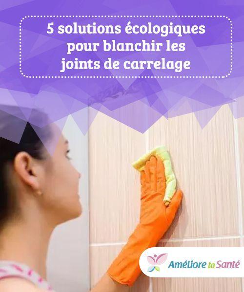 5 Solutions Ecologiques Pour Blanchir Les Joints De Carrelage Dans Les Joints Des Carre Nettoyage De Carrelage Nettoyer Joint Carrelage Sol Joint De Carrelage