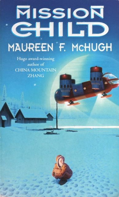 Publication: Mission Child  Authors: Maureen F. McHugh Year: 1999-12-00 ISBN: 1-85723-861-3 [978-1-85723-861-7] Publisher: Orbit Cover: Mark Salwowski