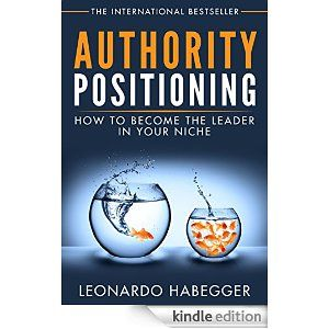 Amazon.com: AUTHORITY POSITIONING: HOW TO BECOME THE LEADER IN YOUR NICHE eBook: LEONARDO HABEGGER: Kindle Store